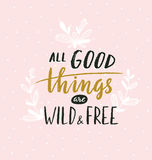 Cute illustration, modern and elegant home decor. Vector print design with lettering - ` all good things are wild and free `. vector illustration