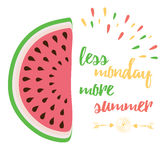 Cute positive quote with watermelon and saying 'Less Monday More Summer'. Cute summer quote with watermelon and saying 'Less Monday More Summer'. Typographic Royalty Free Stock Photos