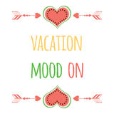 Cute positive quote with watermelon and saying 'Vacation Mood On'. Stock Images