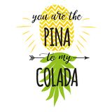 Cute summer print with pineapple. Summer fresh design with juicy sweet pineapple in bright color Summer quote. Vector summer quote You are the pina to my colada stock illustration