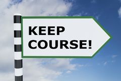 Keep Course! concept. 3D illustration of KEEP COURSE! script on road sign Royalty Free Stock Photography