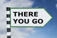 There you Go concept. 3D illustration of THERE YOU GO script on road sign Stock Photography