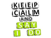 3D Keep Calm And Say I Do Button Click Here Block Text. Over white background Stock Image