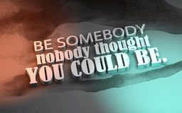 3D Motivational poster. Be somebody nobody thought you can be. 3d motivational poster Royalty Free Stock Images