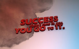 3D Motivational poster. Success doesn`t come to you. You go to it. 3D Motivational poster Stock Photos