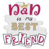 Dad is my best friend. Hand lettering. Greeting inscription Father's Day. Stock Images