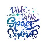 Dad`s Brave Space Explorer quote. Baby shower, kids theme hand drawn lettering logo phrase royalty free stock photography