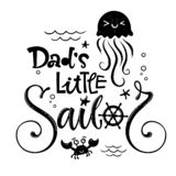 Dad`s little sailor quote. Baby shower hand drawn calligraphy style lettering logo phrase. Doodle jellyfish, starfish, sea waves, bubbles design royalty free illustration