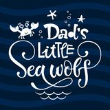 Dad`s little Sea wolf quote. Simple white color baby shower hand drawn grotesque script style lettering vector logo phrase. Doodle crab, starfish, sea waves stock illustration