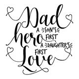 Dad a son`s first hero, a daughter`s first love. Nice handmade calligraphy vector illustration for Father's Day. Good for Dad gift, scrap booking royalty free illustration