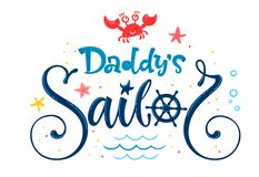 Daddy`s sailor quote. Baby shower hand drawn calligraphy, grotesque script style lettering logo phrase. Colorful blue, pink, yellow text. Doodle crab, starfish royalty free illustration