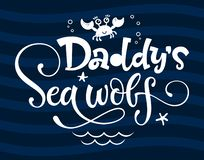 Daddy`s Sea wolf quote. Simple white color baby shower hand drawn grotesque script style lettering vector logo phrase. Doodle crab, starfish, sea waves royalty free illustration