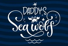 Daddy`s Sea wolf quote. Simple white color baby shower hand drawn grotesque script style lettering vector logo phrase. Doodle. Starfish, sea waves, bubbles stock illustration