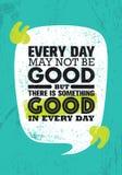 Dagligt May inte att vara bra, men det finns något som är bra i varje dag Inspirerande idérik mall för motivationcitationsteckena stock illustrationer