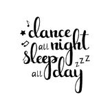 Dance all night sleep all day handwritten lettering. Modern vector hand drawn calligraphy isolated on white background for your poster, banner or invitation Stock Photography