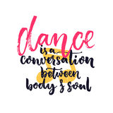 Dance is a conversation between body and soul. Inspiration quote about dancing.   Royalty Free Stock Photos