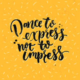 Dance to express, not to impress. Motivation saying about dancing. Vector lettering on yellow background.. Dance to express, not to impress. Motivation saying Royalty Free Stock Image