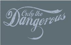 Only the dangerous. Danger t-shirt graphic design writing Stock Illustration