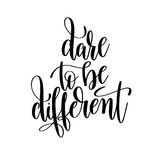 Dare to be different black and white handwritten lettering inscr Stock Images