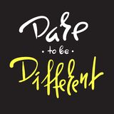 Dare to be different -simple inspire and motivational quote. Hand drawn beautiful lettering. Print for inspirational poster,. T-shirt, bag, cups, card, flyer Royalty Free Illustration