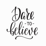 Dare to believe Lettering typography calligraphy Stock Photography