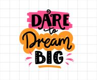Dare to dream big. Positive business quote, handwritten saying. Lettering for printed tees, apparel and motivational Stock Images