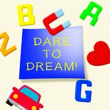 Dare To Dream Indicating Aims 3d Illustration. Dare To Dream Fridge Magnets Indicating Aims 3d Illustration Royalty Free Stock Photography