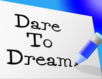 Dare To Dream Means Hope Imagination And Wish. Dare To Dream Showing Goals Want And Dreamer Stock Images