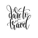 Dare to travel black and white hand written lettering Royalty Free Stock Photo