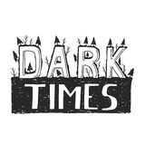 Dark times. Demotivation phrase. Perfect lettering Royalty Free Stock Photos