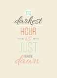 The darkest hour is just before dawn. Inspirational Quote Poster Royalty Free Stock Photo