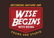 Das Werden reif und klug fängt mit Sein jung und dumm an lizenzfreie abbildung