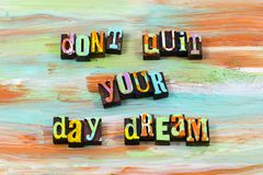 Day dream daydream happy dreamer hope believe letterpress quote. Day dream daydream happy dreamer hope believe typography phrase message dont quit stop dreaming stock photos
