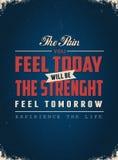 De Pijn u voelt zal vandaag de Sterkte morgen voelt zijn Stock Afbeelding