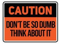 De voorzichtigheid niet zo stom is denkt over het waarschuwingsbord royalty-vrije illustratie