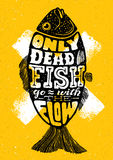 Only Dead Fish Go With The Flow.Inspiring Lettering Creative Motivation Quote Composition. Vector Typography. Banner Design Concept Stock Photos