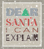 Dear Santa I can explain Christmas poster. Dear Santa I can explain New year or Christmas grunge poster. Typographic lettering for banner, t-shirt, postcard Royalty Free Stock Photography