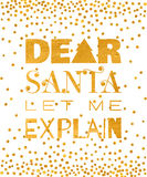 Dear Santa let me explain gold inscription Royalty Free Stock Photo