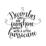 December girls are sunshine mixed with a little hurricane. Hand letter script birthday sign catch word art design. Good for scrap booking, posters, textiles vector illustration