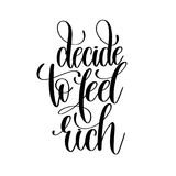 Decide to feel rich black and white hand lettering inscription Stock Image
