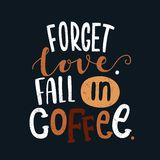 Decorative inscription. Morning coffee. Coffee break. Vintage illustration. Love. Forget love. Fall in coffee. Decorative letter. Hand drawn lettering. Quote Stock Photography