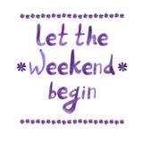 Deje el fin de semana comenzar, cita de motivación de la oficina, las letras dibujadas mano del VECTOR, acuarela Foto de archivo libre de regalías