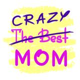 Den bästa galna mamman - handskrivet roligt motivational citationstecken Tryck för den inspirerande affischen, t-skjorta royaltyfri illustrationer