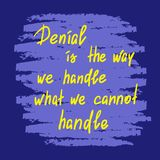 Denial is the way we handle what we cannot handle royalty free stock images