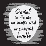 Denial is the way we handle what we cannot handle. Handwritten motivational quote. Print for poster, t-shirt, bags, postcard, sticker. Simple slogan Royalty Free Stock Photos