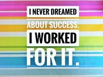 Des citations de motivation de moi n'ai jamais rêvé du succès j'ai travaillé pour lui images stock