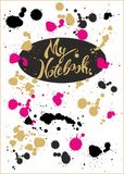 Design of the cover of the notebook. My notebook. Stylish lettering. Bright turquoise cover with colorful splashes and blots of pa royalty free illustration