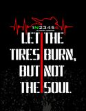Let the tires burn, but not the soul. Design t-shirt let the tires burn, but not the soul Royalty Free Stock Images