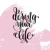 Design your life hand written lettering positive quote Stock Photo