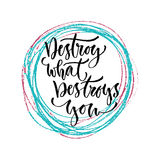 Destroy what destroys you. Vector hand lettering. Modern hand lettered quote. Printable calligraphy phrase. vector illustration